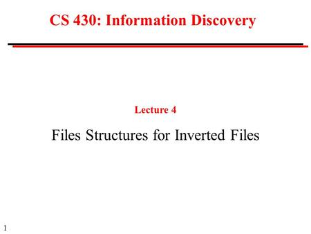 1 CS 430: Information Discovery Lecture 4 Files Structures for Inverted Files.