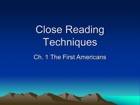 Close Reading Techniques Ch. 1 The First Americans.
