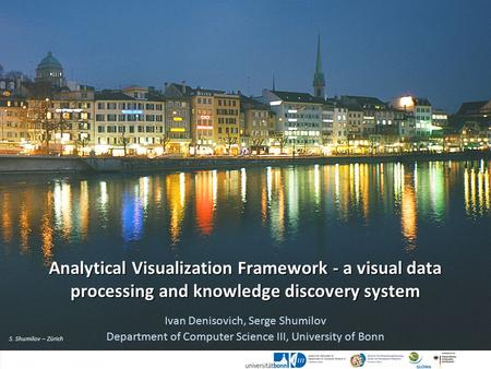 S. Shumilov – Zürich Analytical Visualization Framework - a visual data processing and knowledge discovery system Ivan Denisovich, Serge Shumilov Department.