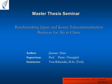 Benchmarking Japan and Korea Telecommunication Business for 3G in China Author: Jiannan Zhao Supervisor: Prof. Patric Östergård Instructor: Vesa Riihimäki,