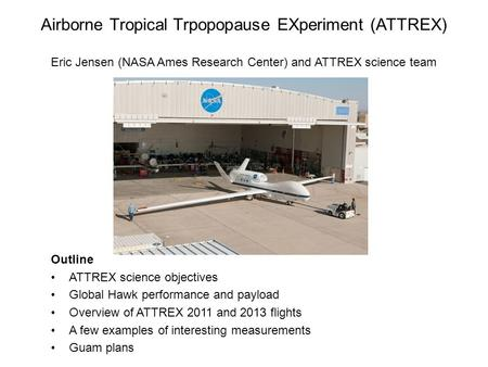Airborne Tropical Trpopopause EXperiment (ATTREX) Eric Jensen (NASA Ames Research Center) and ATTREX science team Outline ATTREX science objectives Global.