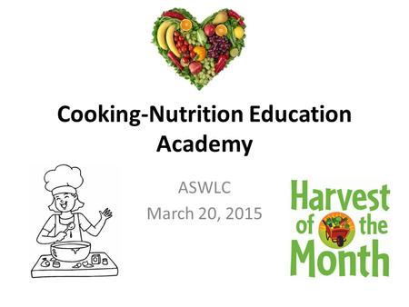 Cooking-Nutrition Education Academy ASWLC March 20, 2015.
