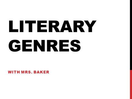 LITERARY GENRES WITH MRS. BAKER. ESSENTIAL QUESTIONS * How do I identify genres? and * Why should I care?