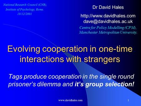 Www.davidhales.com1 Evolving cooperation in one-time interactions with strangers Tags produce cooperation in the single round prisoner's dilemma and it's.