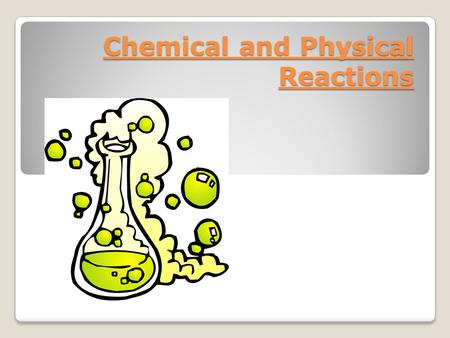Chemical and Physical Reactions