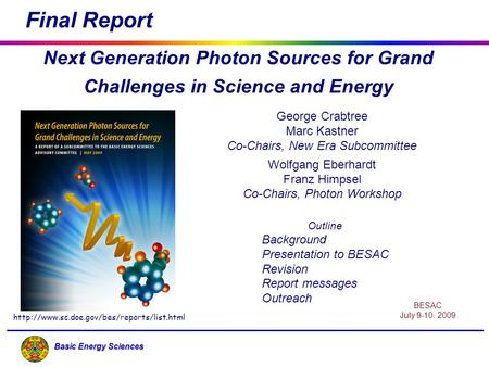 Basic Energy Sciences Next Generation Photon Sources for Grand Challenges in Science and Energy George Crabtree Marc Kastner Co-Chairs, New Era Subcommittee.
