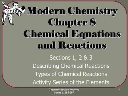 Chapter 8 Section 3 Activity Series p. 285-287 1 Modern Chemistry Chapter 8 Chemical Equations and Reactions Sections 1, 2 & 3 Describing Chemical Reactions.