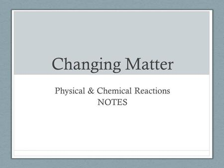 Changing Matter Physical & Chemical Reactions NOTES.
