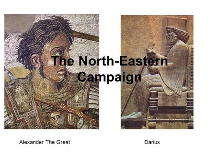 The North-Eastern Campaign Alexander The GreatDarius.