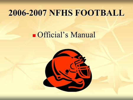 2006-2007 NFHS FOOTBALL Official's Manual Official's Manual.