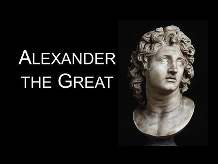 A LEXANDER THE G REAT. The Macedonians Lived North of the Greek Peninsula Farmers & Shepherds Powerful Kings had transformed Macedonia into a great military.