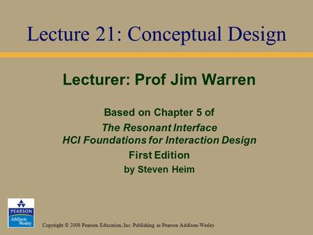 Copyright © 2008 Pearson Education, Inc. Publishing as Pearson Addison-Wesley Lecturer: Prof Jim Warren Based on Chapter 5 of The Resonant Interface HCI.