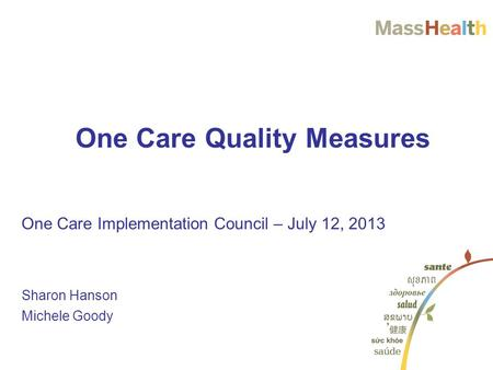 One Care Implementation Council – July 12, 2013 Sharon Hanson Michele Goody One Care Quality Measures.