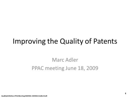 QualityDefinition.PPACMeeting2000906-20090611AdlerDraft 1 1 Improving the Quality of Patents Marc Adler PPAC meeting June 18, 2009.