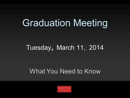 Graduation Meeting Tuesday, March 11, 2014 What You Need to Know.