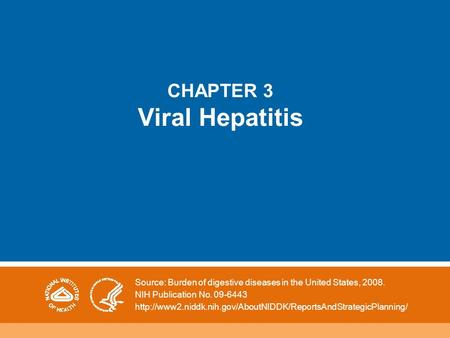CHAPTER 3 Viral Hepatitis Source: Burden of digestive diseases in the United States, 2008. NIH Publication No. 09-6443
