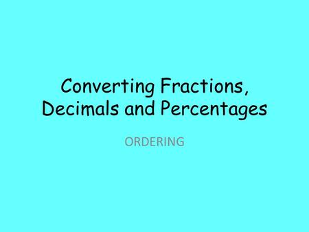 Converting Fractions, Decimals and Percentages ORDERING.