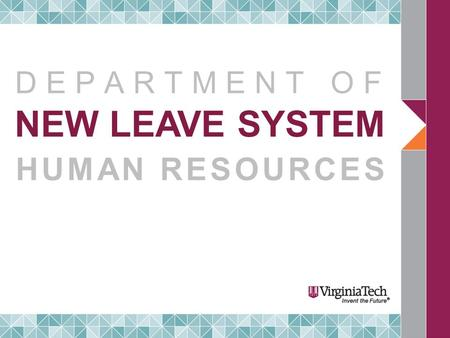 NEW LEAVE SYSTEM HUMAN RESOURCES DEPARTMENT OF. LEAVE SYSTEM Current system History Look and limitations New system Overview Benefits Project phases Description.