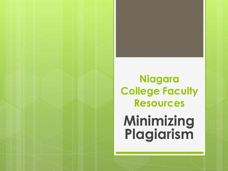 Niagara College Faculty Resources Minimizing Plagiarism.