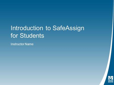 Introduction to SafeAssign for Students Instructor Name.