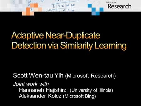 Scott Wen-tau Yih (Microsoft Research) Joint work with Hannaneh Hajishirzi (University of Illinois) Aleksander Kolcz (Microsoft Bing)