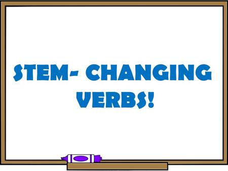 STEM- CHANGING VERBS! The 4 ways to stem change E -> IE O -> UE U -> UE E -> I.