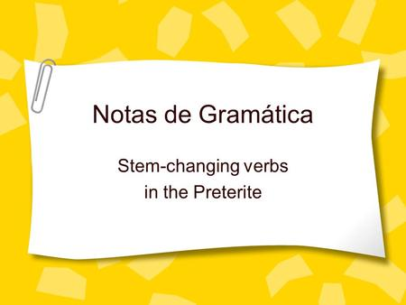 Notas de Gramática Stem-changing verbs in the Preterite.