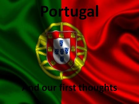 "Portugal And our first thoughts. When we, the people from Poland, hear the word ""Portugal"" we usually mean ""wine"", ""Porto"", but not all of us know much."