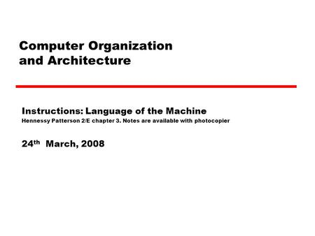 Computer Organization and Architecture Instructions: Language of the Machine Hennessy Patterson 2/E chapter 3. Notes are available with photocopier 24.