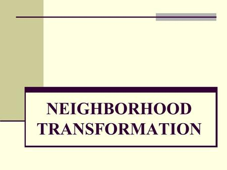 NEIGHBORHOOD TRANSFORMATION. WHAT IS TRANSFORMATION? Transformation is a permanent change in people's attitudes, beliefs, and behavior in all areas of.