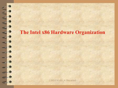 UHD:CS2401: A. Berrached1 The Intel x86 Hardware Organization.