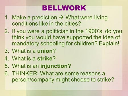 BELLWORK 1.Make a prediction  What were living conditions like in the cities? 2.If you were a politician in the 1900's, do you think you would have supported.