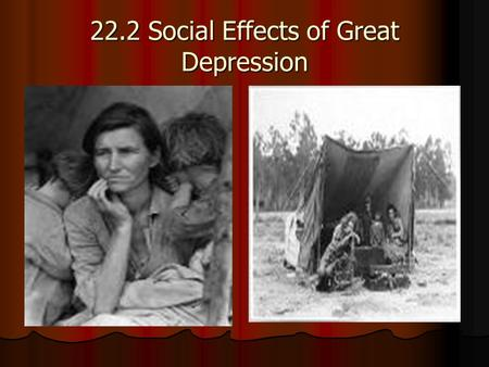 22.2 Social Effects of Great Depression. Poverty Spreads Many Americans thought the depression would not last long. Many Americans thought the depression.