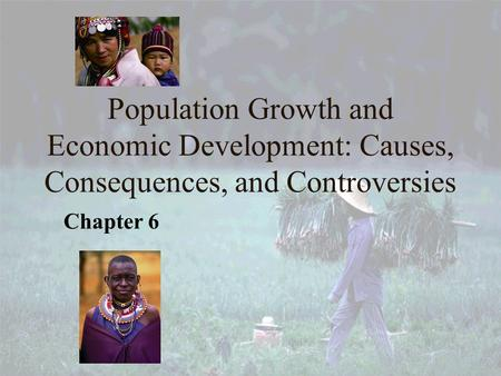 Population Growth and Economic Development: Causes, Consequences, and Controversies Chapter 6 1.