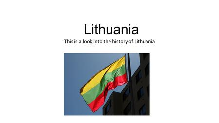 Lithuania This is a look into the history of Lithuania.