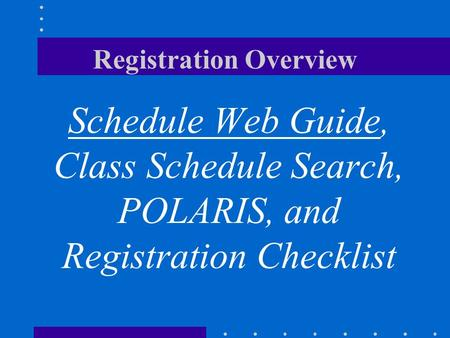 Registration Overview Schedule Web Guide, Class Schedule Search, POLARIS, and Registration Checklist.