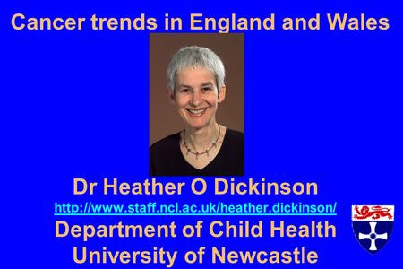 Dr Heather O Dickinson  Department of Child Health University of Newcastle