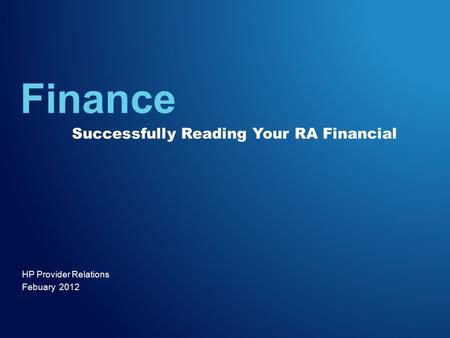 HP Provider Relations Febuary 2012 Finance Successfully Reading Your RA Financial.