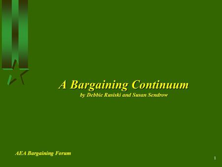1 A Bargaining Continuum by Debbie Rusiski and Susan Sendrow AEA Bargaining Forum.