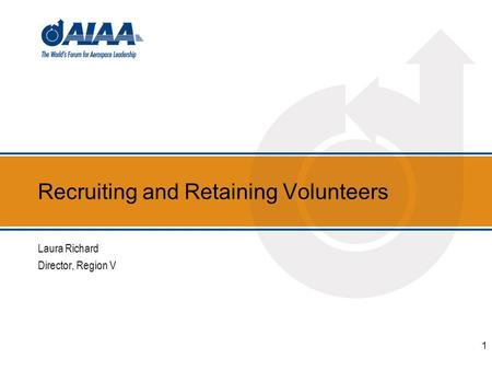 Recruiting and Retaining Volunteers Laura Richard Director, Region V 1.