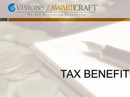 TAX BENEFITS. Companies who implement recognitions strategies throughout their organization yield higher performance, retention, and safety levels versus.