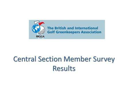 Central Section Member Survey Results. How long have you been a member? Identified the spread of the membership within the section.