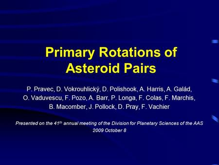 Primary Rotations of Asteroid Pairs P. Pravec, D. Vokrouhlický, D. Polishook, A. Harris, A. Galád, O. Vaduvescu, F. Pozo, A. Barr, P. Longa, F. Colas,