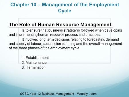 Chapter 10 – Management of the Employment Cycle The Role of Human Resource Management: Is to ensure that business strategy is followed when developing.