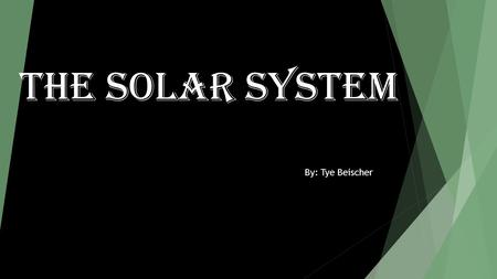The Solar system By: Tye Beischer. Sun -99.86% of mass in solar system -Yellow Dwarf star -Temperature surface of 5500 °C - Made of 75% hydrogen and 25%