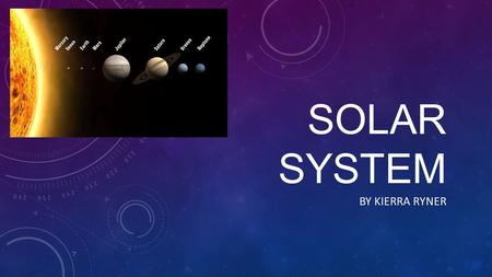 SOLAR SYSTEM BY KIERRA RYNER. THE SUN 99.86% OF THE SOLAR SYSTEM'S MASS ONE MILLION EARTHS COULD FIT INSIDE THE SUN TRAVELS AT 220 KILOMETRES PER SECOND.