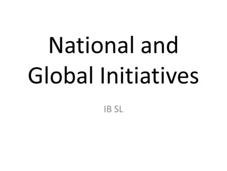 National and Global Initiatives IB SL. International Policy The 1988 Toronto conference on climate change called for the reduction of CO 2 Emissions by.