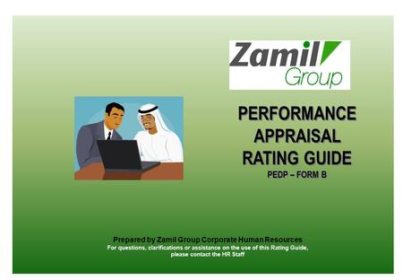 PERFORMANCE APPRAISAL RATING GUIDE PEDP – FORM B PERFORMANCE APPRAISAL RATING GUIDE PEDP – FORM B Prepared by Zamil Group Corporate Human Resources For.