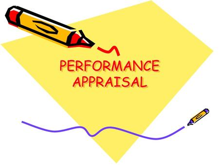 PERFORMANCE APPRAISAL. Performance is a systematic evaluation of the individual with respect to his performance on the job and his potential for development.