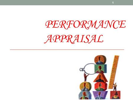PERFORMANCE APPRAISAL 1. Performance Appraisal Performance Appraisal (PA) refers to all those procedures that are used to evaluate the personality, performance.